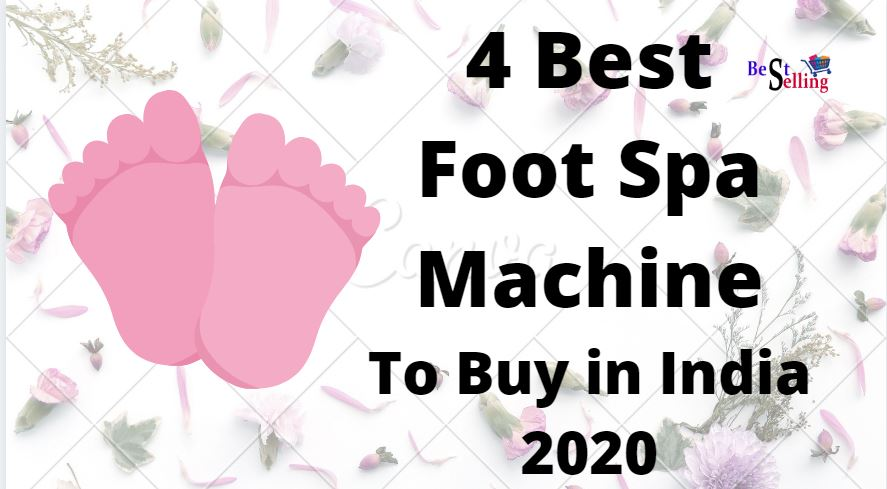 4 Best Foot Spa Machine India 2021 [TOP PICK]
